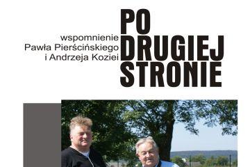 PO DRUGIEJ STRONIE - Wspomnienie Pawła Pierścińskiego i Andrzeja Kozei